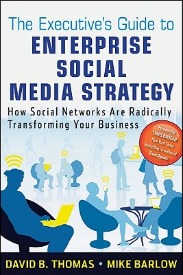 The Executive's Guide to Enterprise Social Media Strategy By Barlow, Mike/ Thomas, David B.