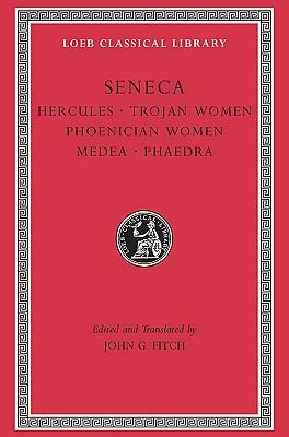 Hercules, Trojan Women, Phoenician Women, Medea, Phaedra By Seneca, Lucius Annaeus/ Fitch, John G.